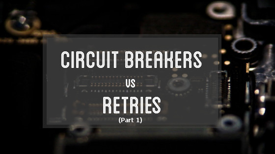 Designing Resilient Systems: Circuit Breakers or Retries? (Part 1) cover photo
