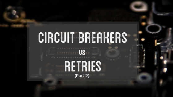 Designing Resilient Systems: Circuit Breakers or Retries? (Part 2) cover photo